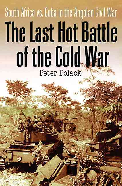 The Last Hot Battle of the Cold War: South Africa vs. Cuba in the Angolan Civil War (Hardcover)