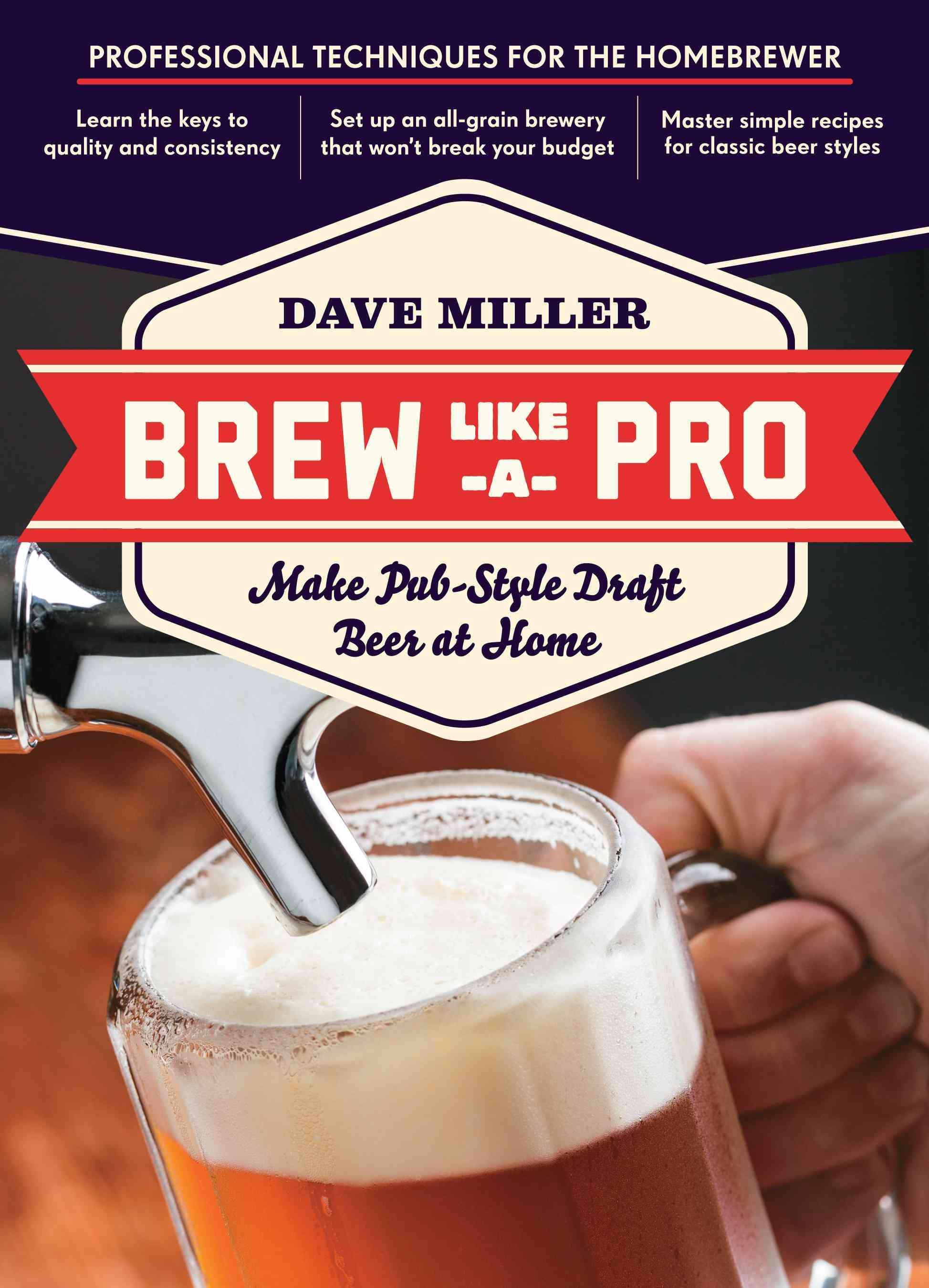 Brew Like a Pro: Make Pub-Style Draft Beer at Home (Paperback)