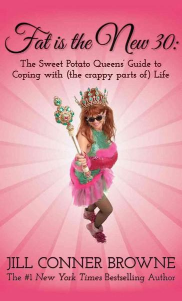 Fat Is the New 30: The Sweet Potato Queens' Guide to Coping with (the Crappy Parts of) Life (Paperback)