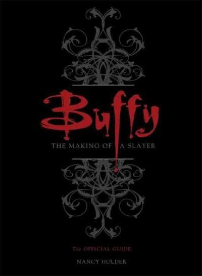 Buffy: The Making of a Slayer: The Official Guide (Hardcover)