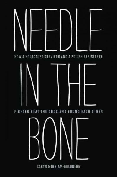 Needle in the Bone: How a Holocaust Survivor and a Polish Resistance Fighter Beat the Odds and Found Each Other (Hardcover)
