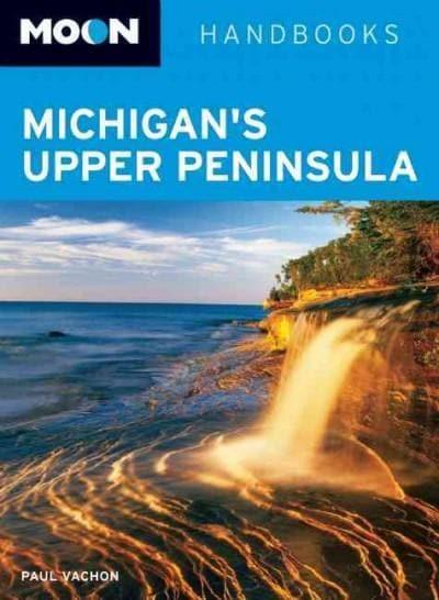 Moon Handbooks Michigan's Upper Peninsula (Paperback)