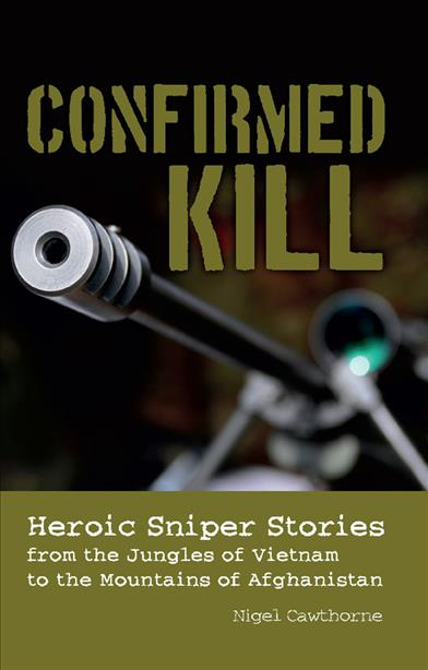 Confirmed Kill: Heroic Sniper Stories from the Jungles of Vietnam to the Mountains of Afghanistan (Paperback)