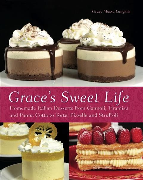 Grace's Sweet Life: Homemade Italian Desserts from Cannoli, Tiramisu and Panna Cotta to Torte, Pizzelle and Struf... (Paperback)