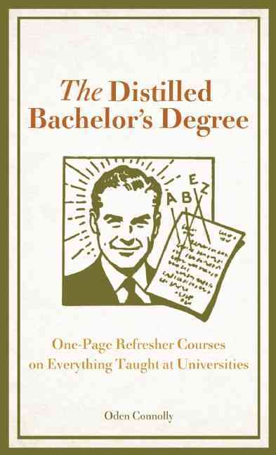 The Distilled Bachelor's Degree: One-Page Refresher Courses on Everything Taught at Universities (Paperback)