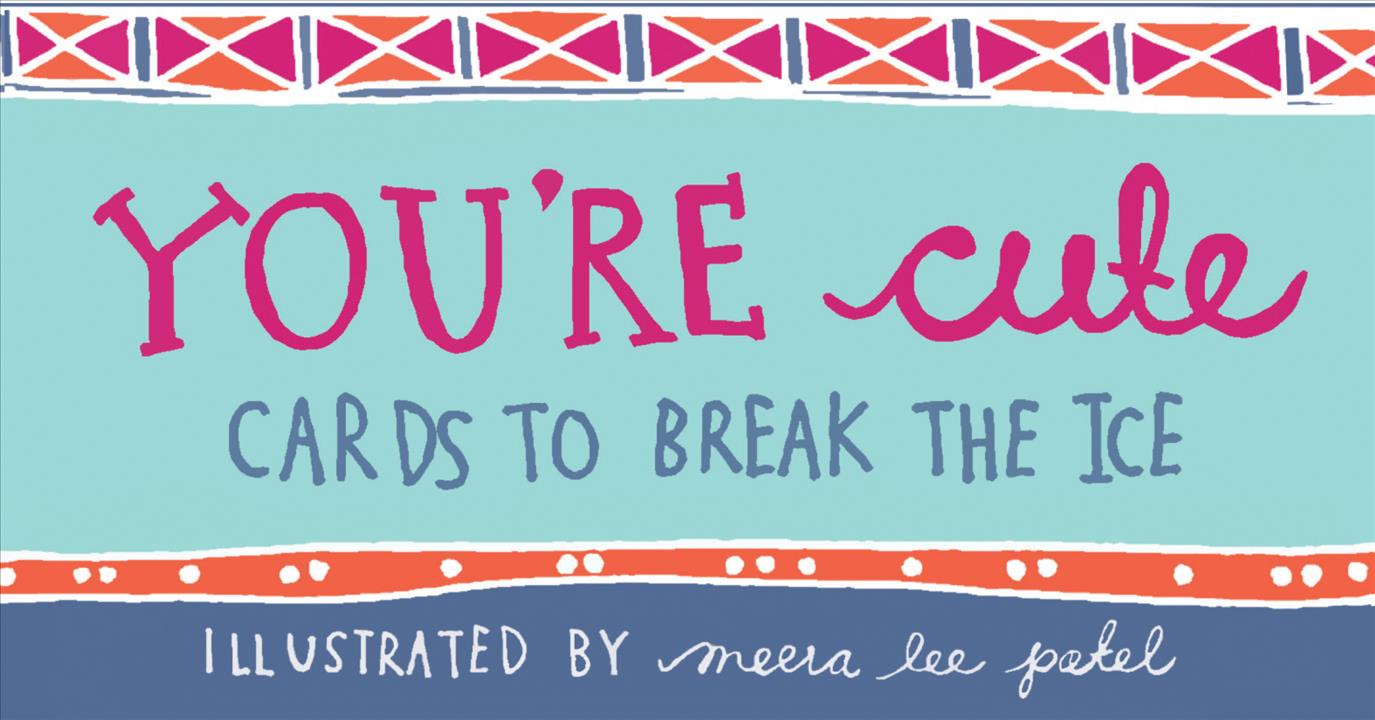 You're Cute: Cards to Break the Ice (Cards)