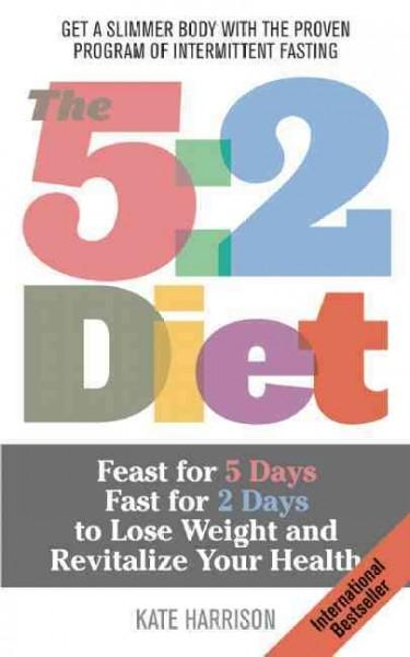 The 5:2 Diet: Feast for 5 Days, Fast for 2 Days to Lose Weight and Revitalize Your Health (Paperback)
