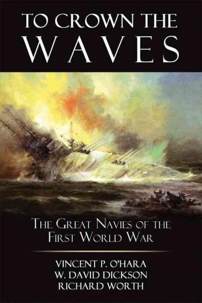 To Crown the Waves: The Great Navies of the First World War (Hardcover)