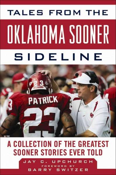 Tales from the Oklahoma Sooner Sideline: A Collection of the Greatest Sooner Stories Ever Told (Hardcover)