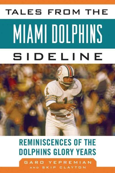 Tales from the Miami Dolphins Sideline: Reminiscences of the Dolphins Glory Years (Hardcover)
