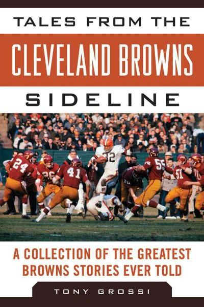 Tales from the Cleveland Browns Sideline: A Collection of the Greatest Browns Stories Ever Told (Hardcover)