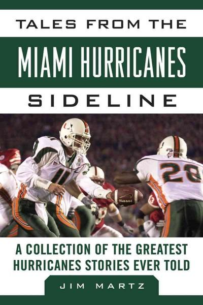 Tales from the Miami Hurricanes Sideline: A Collection of the Greatest Hurricane Stories Ever Told (Hardcover)