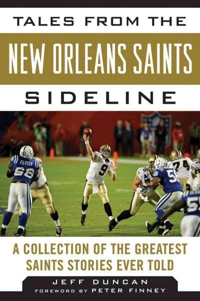Tales from the New Orleans Saints Sideline: A Collection of the Greatest Saints Stories Ever Told (Hardcover)