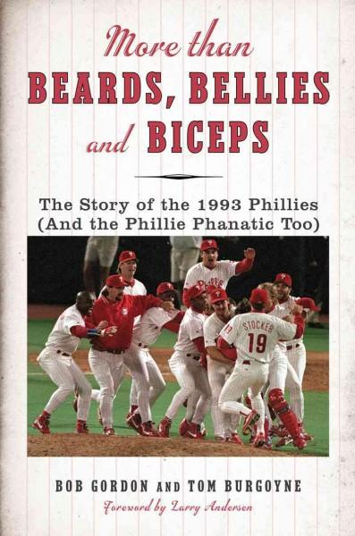 More Than Beards, Bellies and Biceps: The Story of the 1993 Phillies (And the Phillie Phanatic Too) (Hardcover)