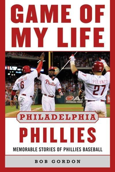 Game of My Life: Philadelphia Phillies: Memorable Stories of Phillies Baseball (Hardcover)