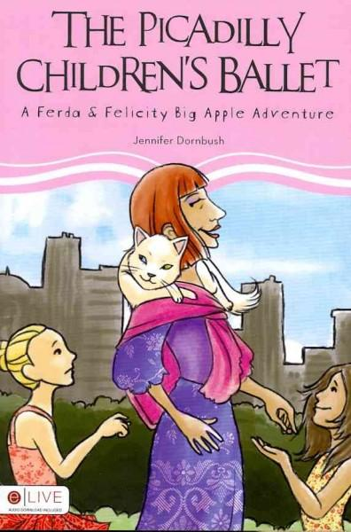 The Picadilly Children's Ballet: A Ferda & Felicity Big Apple Adventure: eLive Audio Download Included (Paperback)