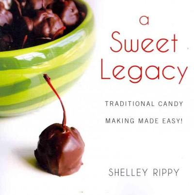 A Sweet Legacy: Traditional Candy Making Made Easy! (Paperback)