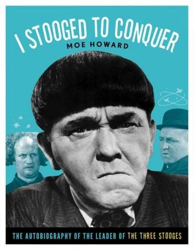 I Stooged to Conquer: The Autobiography of the Leader of the Three Stooges (Paperback)