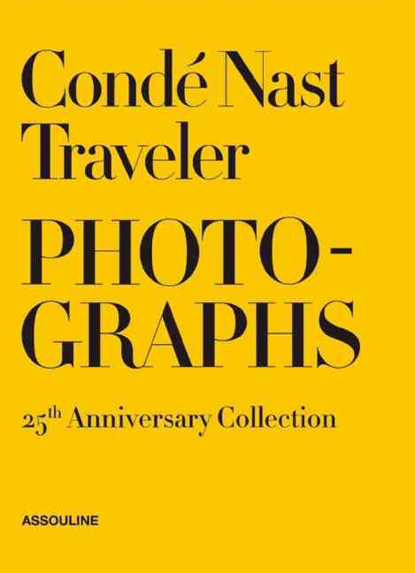 Conde Nast Traveler Photographs: 25th Aniversary Collection: Moments Monuments Lives Landscapes  (Hardcover)