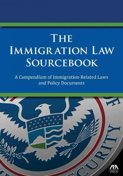 The Immigration Law Sourcebook: A Compendium of Immigration-Related Laws and Policy Documents (Paperback)