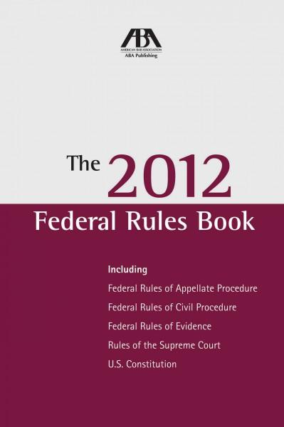 The 2012 Federal Rules Book: Including Federal Rules of Appellate Procedure, Federal Rules of Civil Procedure, Fe... (Paperback)