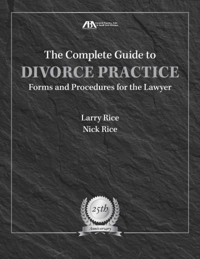 The Complete Guide to Divorce Practice: Forms and Procedures for the Lawyer: 25th Anniversary