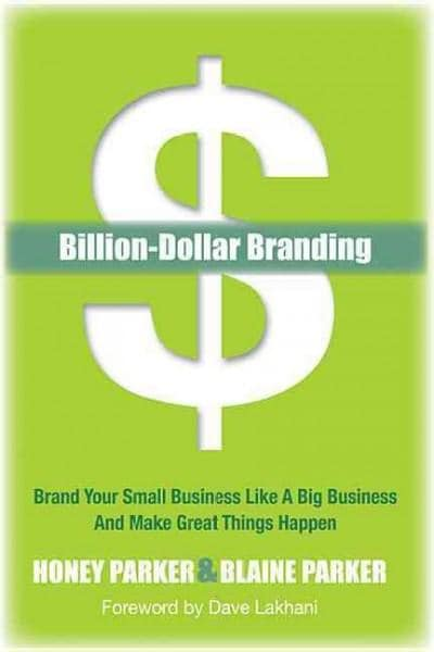 Billion-Dollar Branding: Brand Your Small Business Like a Big-Business and Great Things Happen (Paperback)