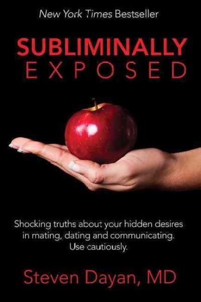 Subliminally Exposed: Shocking Truths About Your Hidden Desires in Mating, Dating and Communicating: Use Cautiously (Paperback)