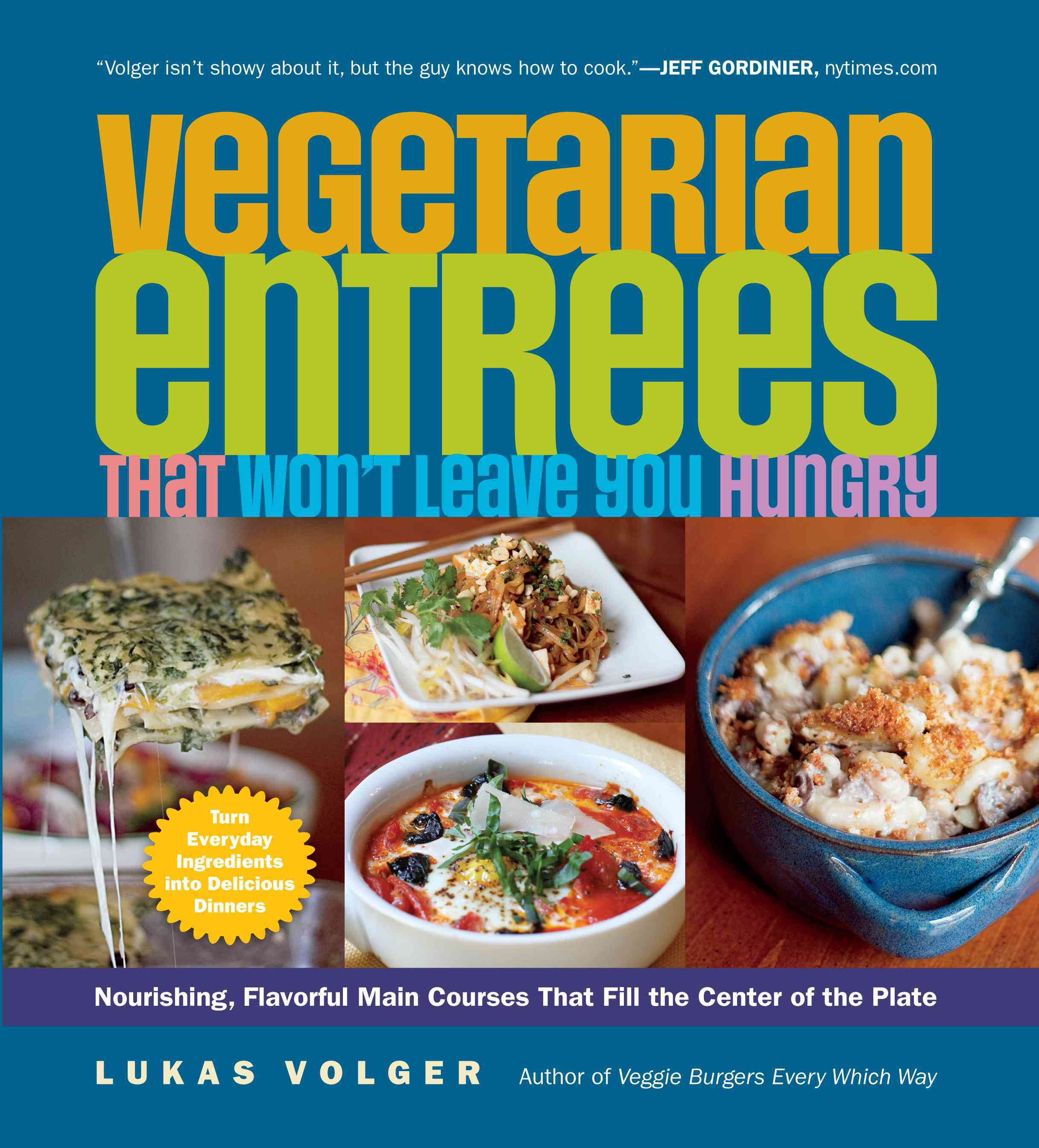 Vegetarian Entrees That Won't Leave You Hungry: Nourishing, Flavorful Main Courses That Fill the Center of the Plate (Paperback)
