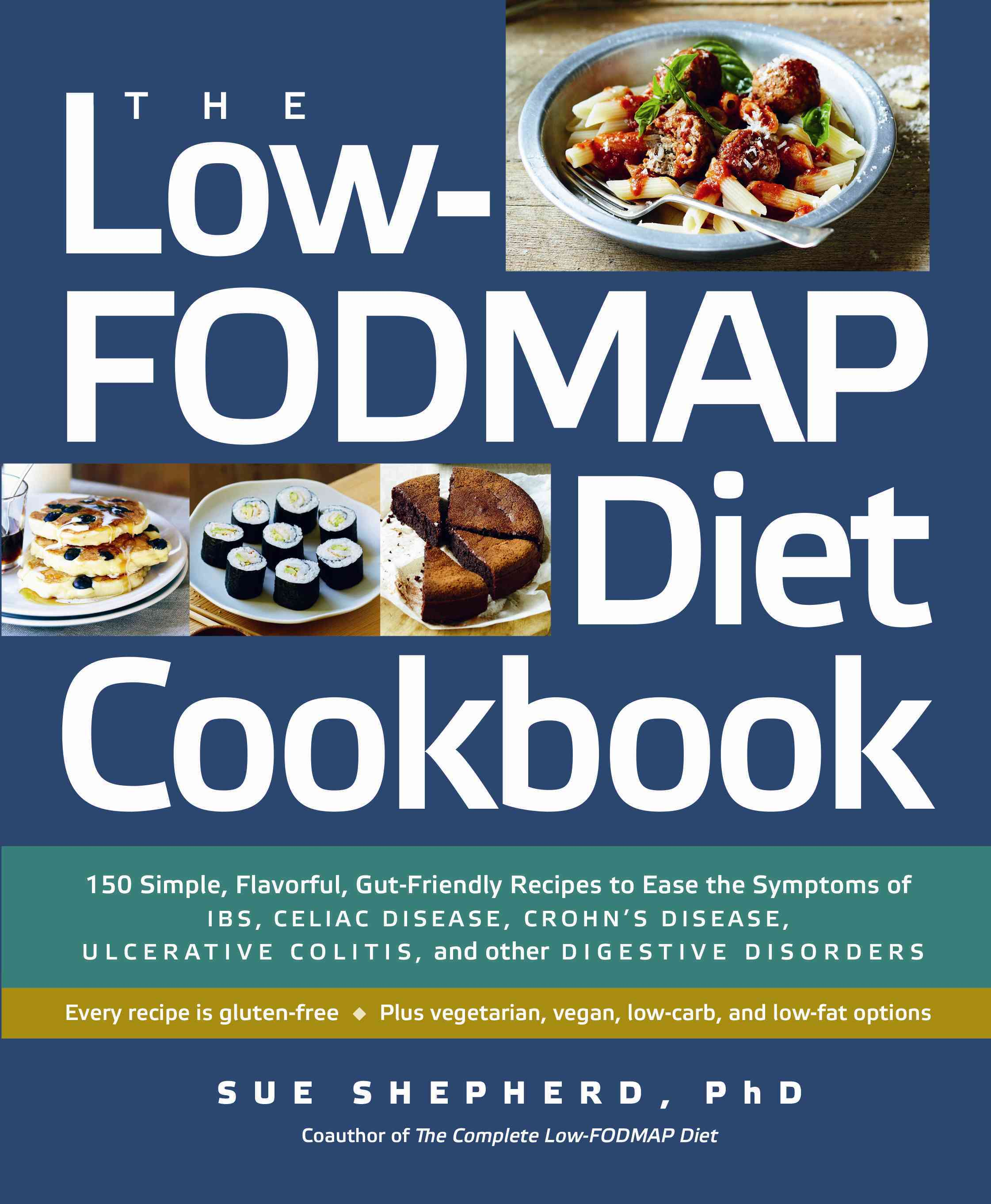 The Low-Fodmap Diet Cookbook: 150 Simple, Flavorful, Gut-Friendly Recipes to Ease the Symptoms of IBS, Celiac Dis... (Paperback)