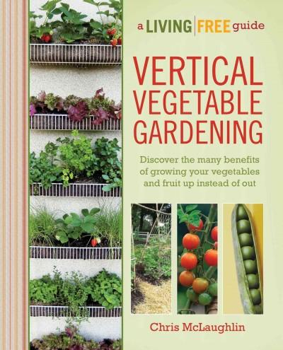 Vertical Vegetable Gardening: A Living Free Guide (Paperback)