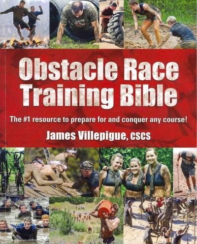 Obstacle Race Training Bible: The #1 Resource to Prepare for and Conquer Any Course! (Paperback)