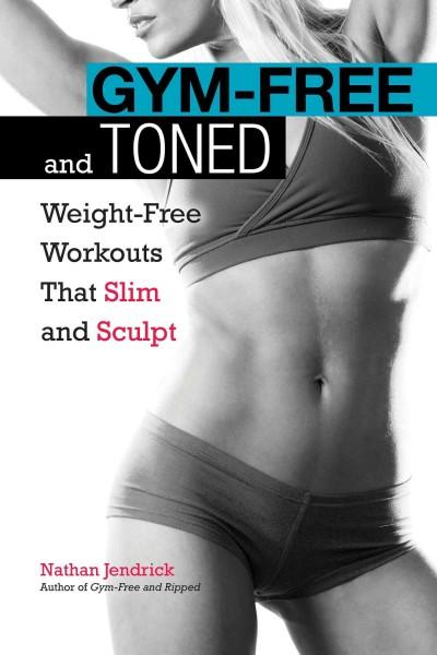 Gym-Free and Toned: Weight-Free Workouts That Build and Tone (Paperback)