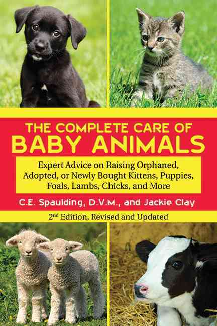 The Complete Care of Baby Animals: Expert Advice on Raising Orphaned, Adopted, or Newly Bought Kittens, Puppies, ... (Paperback)