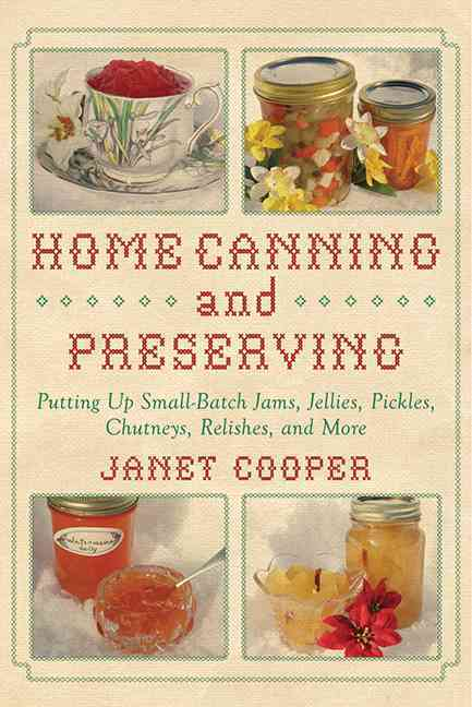 Home Canning and Preserving: Putting Up Small-Batch Jams, Jellies, Pickles, Chutneys, Relishes, Spices, and More (Spiral bound)