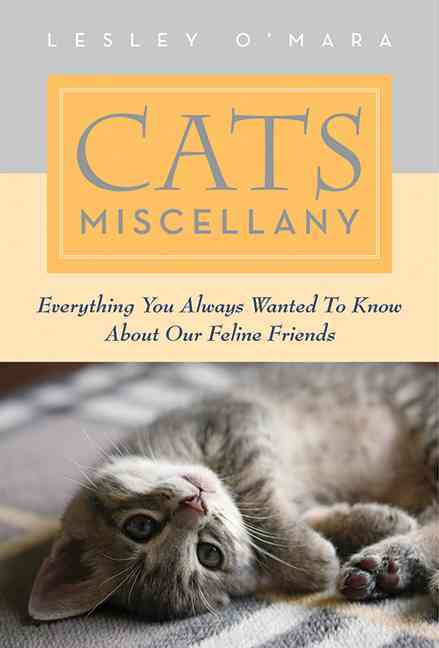 Cats Miscellany: Everything You Always Wanted to Know About Our Feline Friends (Hardcover)