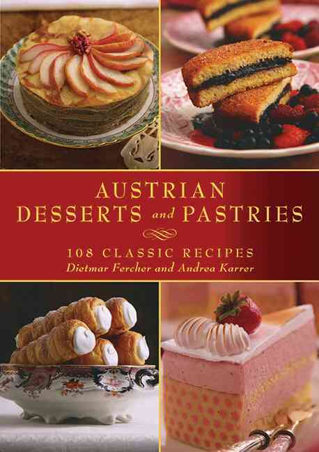 Austrian Desserts and Pastries: 108 Classic Recipes (Hardcover)