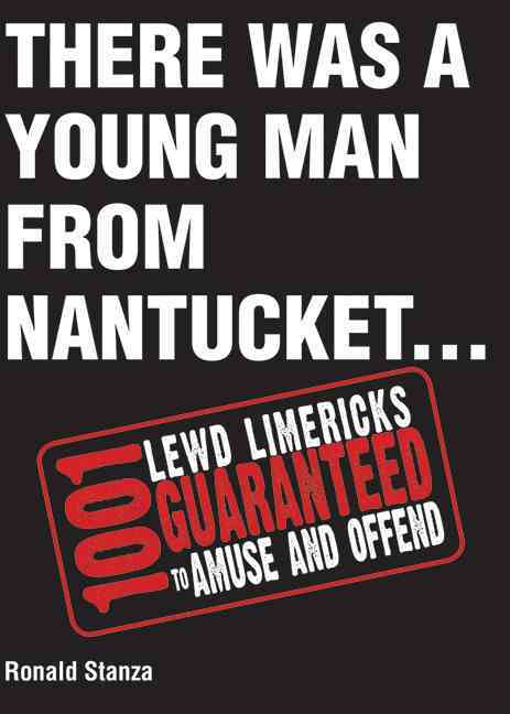 There Was a Young Man from Nantucket: 1,001 Lewd Limericks Guaranteed to Amuse and Offend (Hardcover)