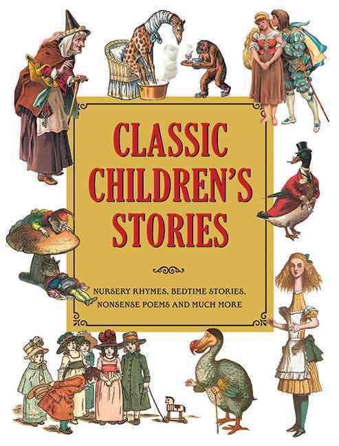 Classic Children's Stories: Nursery Rhymes, Bedtime Stories, Nonsense Poems, and Much More (Hardcover)