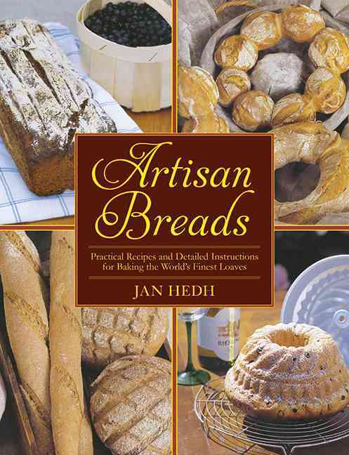 Artisan Breads: Practical Recipes and Detailed Instructions for Baking the World's Finest Loaves (Hardcover) - Thumbnail 0