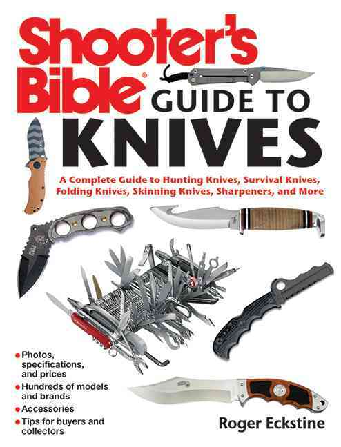 Shooter's Bible Guide to Knives: A Complete Guide to Hunting Knives, Survival Knives, Folding Knives, Skinning Kn... (Paperback)