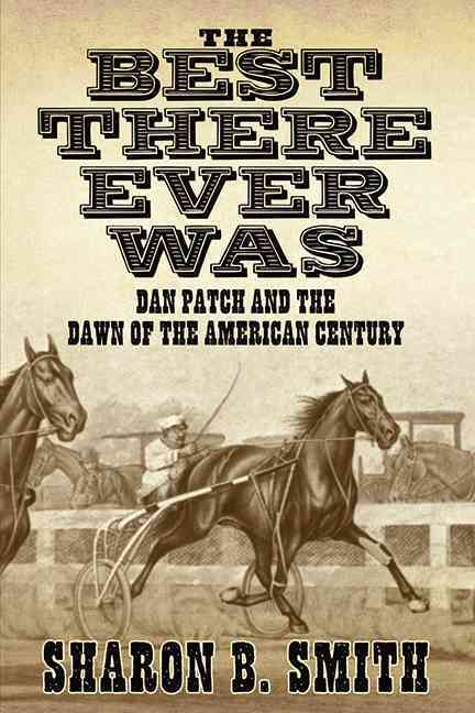 The Best There Ever Was: Dan Patch and the Dawn of the American Century (Hardcover)