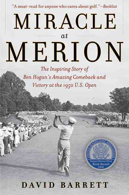 Miracle at Merion: The Inspiring Story of Ben Hogan's Amazing Comeback and Victory at the 1950 U.S. Open (Paperback)