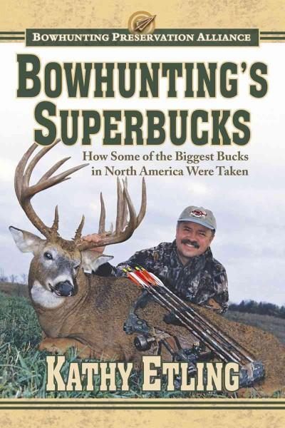Bowhunting's Superbucks: How Some of the Biggest Bucks in North America Were Taken (Hardcover)