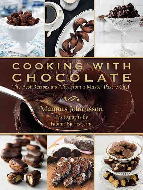Cooking With Chocolate: The Best Recipes and Tips from a Master Pastry Chef (Hardcover)
