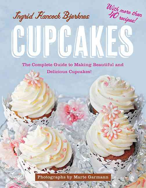 Cupcakes: The Complete Guide to Making Beautiful and Delicious Cupcakes (Hardcover)
