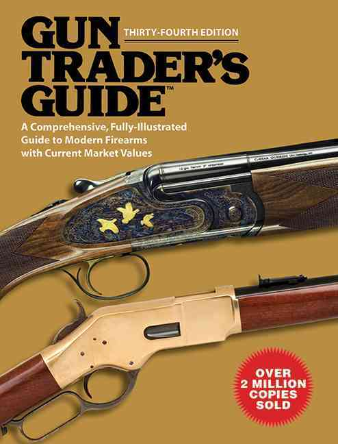 Gun Trader's Guide: A Comprehensive, Fully-Illustrated Guide to Modern Firearms with Current Market Values (Paperback)