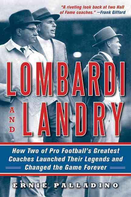 Lombardi and Landry: How Two of Pro Football's Greatest Coaches Launched Their Legends and Changed the Game Forever (Paperback)
