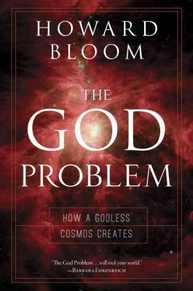 The God Problem: How a Godless Cosmos Creates (Hardcover)