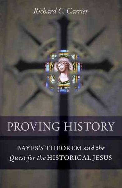 Proving History: Bayes's Theorem and the Quest for the Historical Jesus (Hardcover)